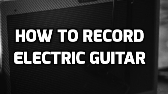 learning how to record electric guitar at home